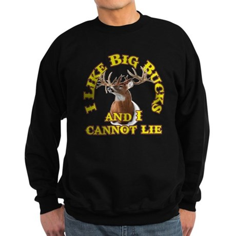 I Like Big Bucks and I Cannot Lie Sweatshirt (dark