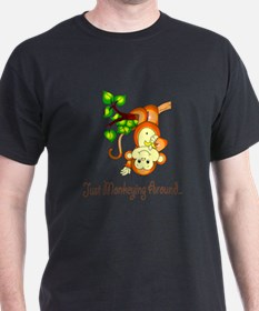 Just Monkeying Around... T-Shirt