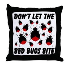 Don't Let The Bed Bugs Bite Throw Pillow