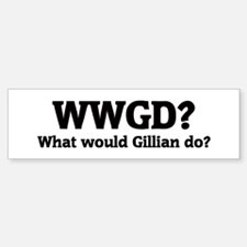What would Gillian do? Bumper Bumper Bumper Sticker