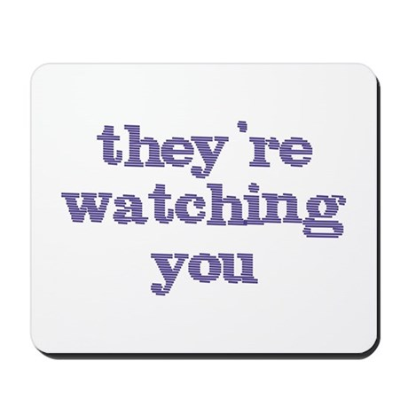 They're Watching You Mousepad