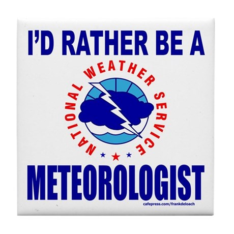 I'D RATHER BE A METEOROLOGIST Tile Coaster