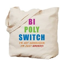 Bi Poly Switch Not Indecisive Greedy Tote Bag