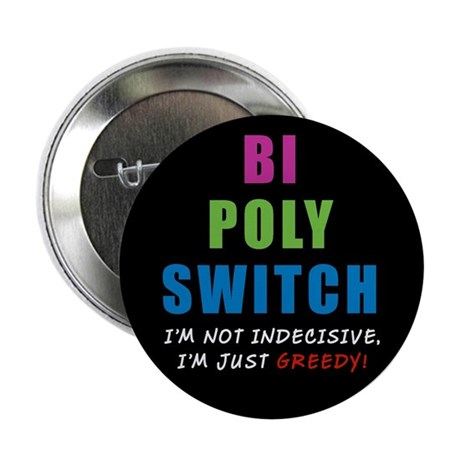 """Bi Poly Switch Not Indecisive Greedy 2.25"""" Button"""