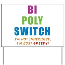 Bi Poly Switch Not Indecisive Greedy Yard Sign