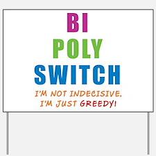 Bi Poly Switch Not Indecisive Greedy Yard Sign