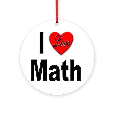 I Love Math Ornament (Round)