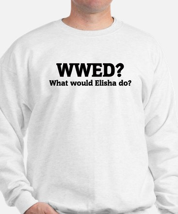 What would Elisha do? Sweatshirt