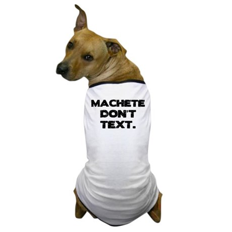Machete Don't Text Dog T-Shirt