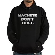 Machete Don't Text Hoodie