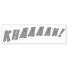 Khaaaan! Bumper Sticker