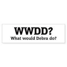 What would Debra do? Bumper Bumper Sticker