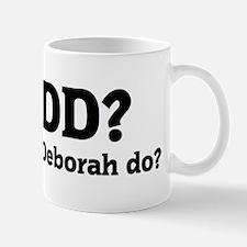 What would Deborah do? Mug