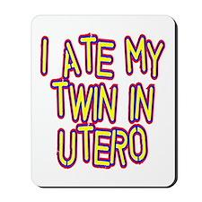 I Ate My Twin In Utero Mousepad