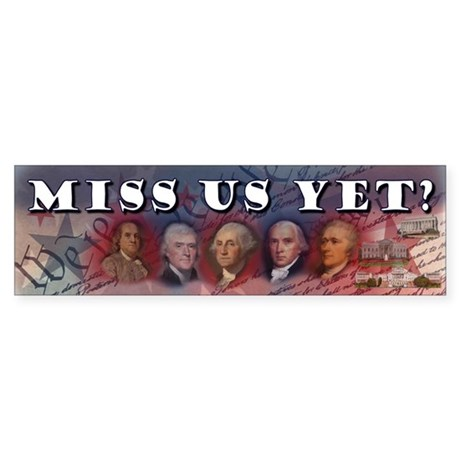 Miss Us Yet? Sticker (Bumper)