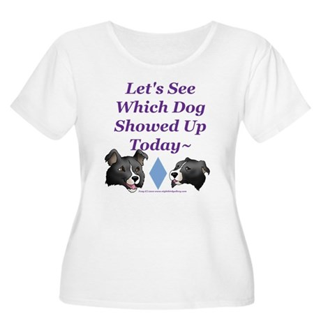 Which Dog Showed Up Women's Plus Size Scoop Neck T
