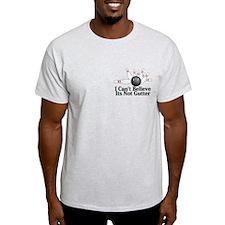 I Can't Believe Its Not Gutter Logo 6 T-Shirt