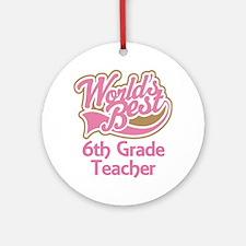 Worlds Best 6th Grade Teacher Ornament (Round)