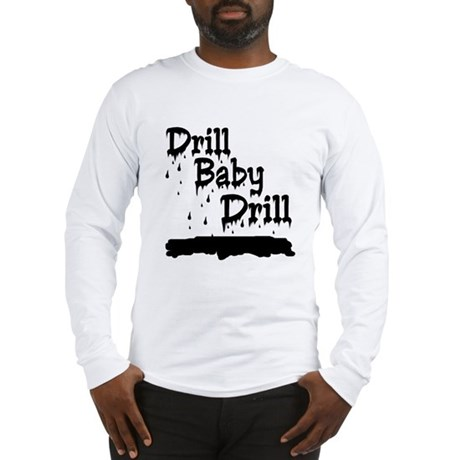 drill baby...ooops Long Sleeve T-Shirt