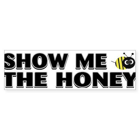 show me the honey4 Bumper Sticker
