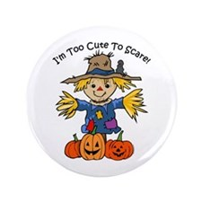 """Too Cute To Scare 3.5"""" Button"""