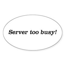 Server too Busy! Oval Decal