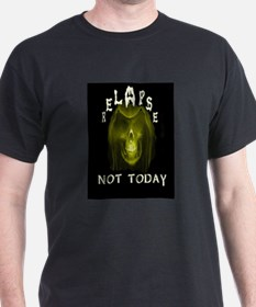 RELAPSE NOT TODAY T-Shirt