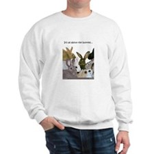 """It's all...bunnies..."" Sweatshirt"