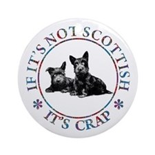 IF IT'S NOT SCOTTISH Ornament (Round)