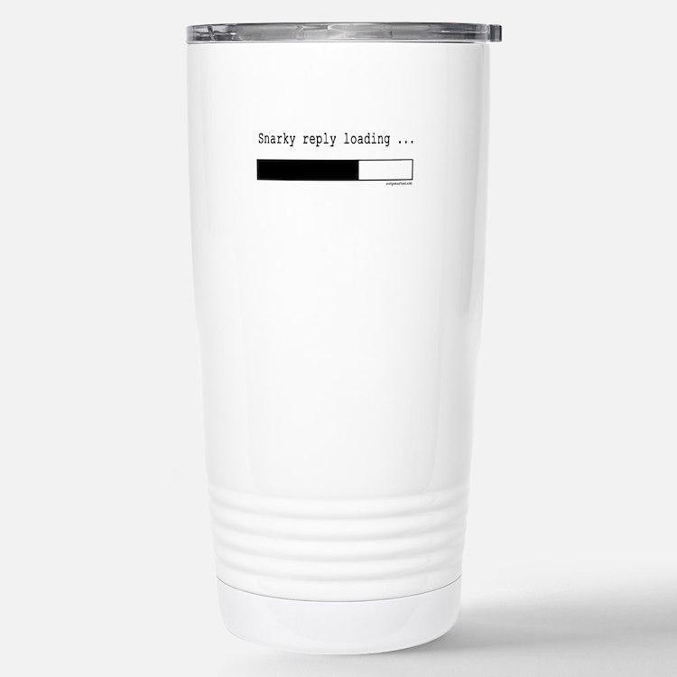 Snarky reply loading Travel Mug