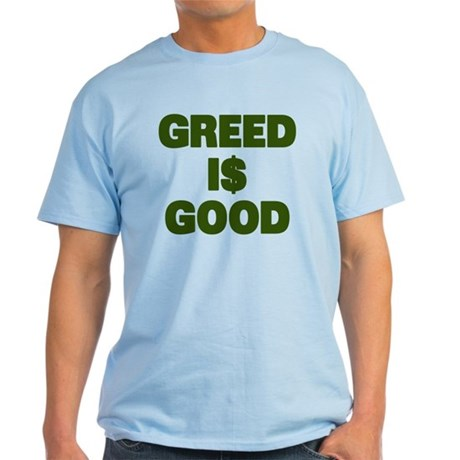Greed is Good Light T-Shirt