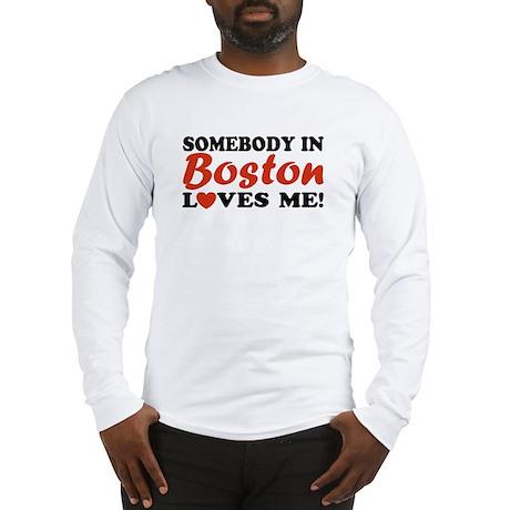 Somebody in Boston Loves Me! Long Sleeve T-Shirt