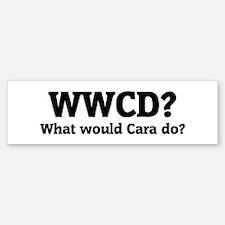 What would Cara do? Bumper Bumper Bumper Sticker