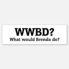 What would Brenda do? Bumper Bumper Bumper Sticker