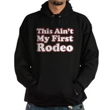 Ain' my first Rodeo Hoodie