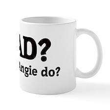 What would Angie do? Mug