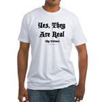 Yes, They Are Real Fitted T-Shirt