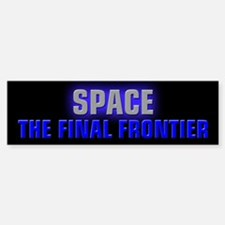 Space the Final Frontier Bumper Bumper Sticker