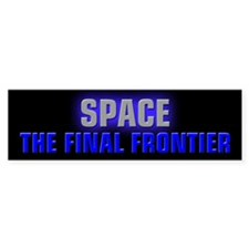 Space the Final Frontier Bumper Sticker