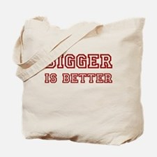 Bigger is Better Tote Bag