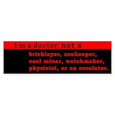 I'm a Doctor, not a... Bumper Sticker
