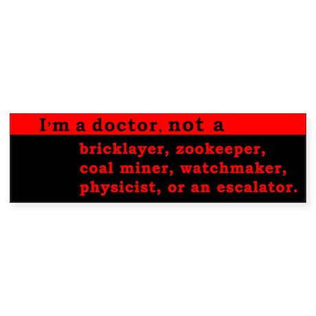 I'm a Doctor, not a... Sticker (Bumper)