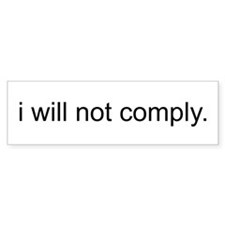 i will not comply - White Bumper Sticker