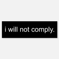 i will not comply - Black Bumper Bumper Sticker