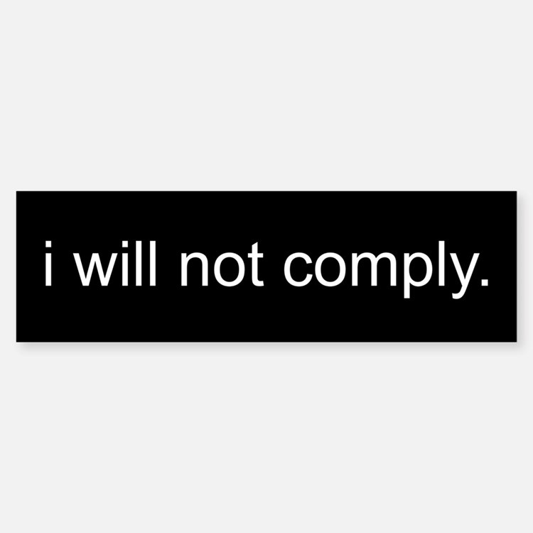 i will not comply - Black Bumper Bumper Sticker