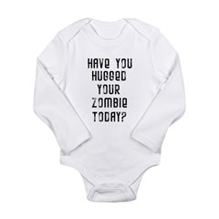 Have you hugged your zombie t Long Sleeve Infant B