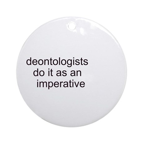 """Deontologists Do It"" Ornament (Round)"