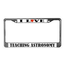 I Love Teaching Astronomy License Plate Frame