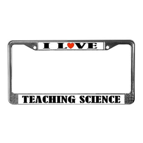 I Love Teaching Science License Plate Frame
