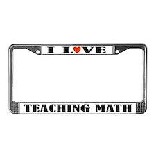 I Love Teaching Math License Plate Frame